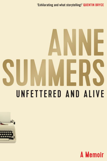 <I>Unfettered and Alive</i> by Anne Summers.