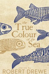 The True Colour of the Sea. By Robert Drewe.