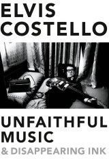 Unfaithful Music and Disappearing Ink, by Elvis Costello.