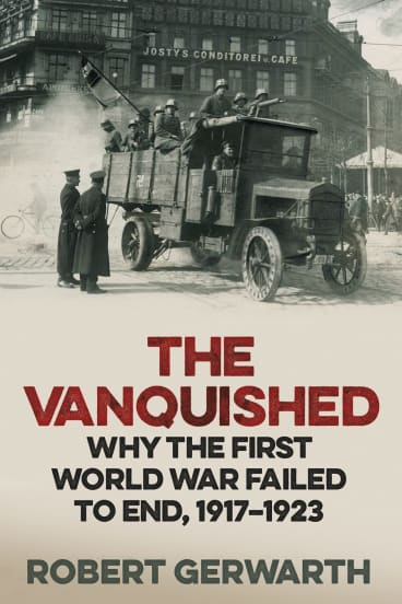 <i>The Vanquished</i>, by Robert Gerwarth.
