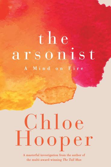 The Arsonist. By Chloe Hooper.
