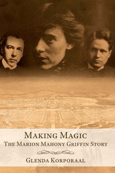 <i>Making Magic: The Marion Mahony Griffin Story</i>, by Glenda Korporaal. $34.95. Available from the National Library of Australia bookstore.