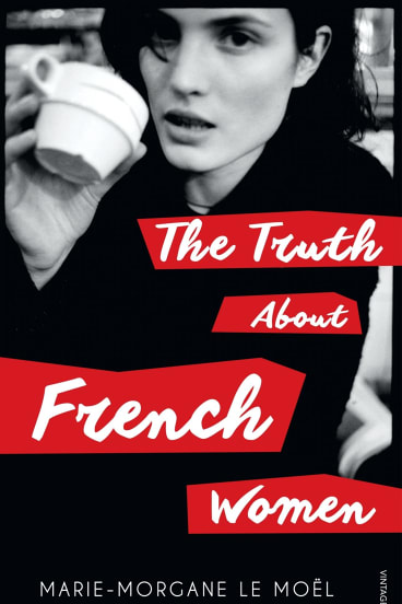 The Truth about French Women, by Marie-Morgane Le Moel.