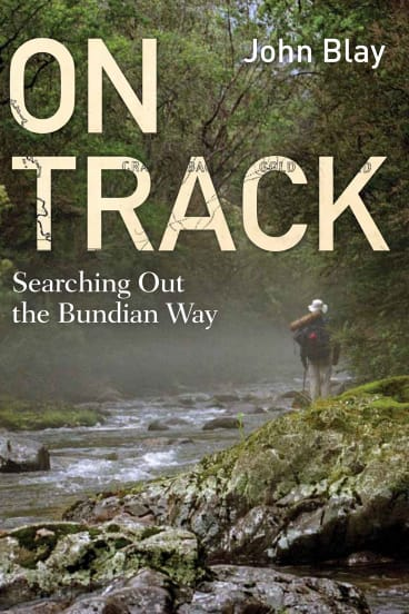 <i>On Track: Searching Out on the Bundian Way</i>, by John Blay .
