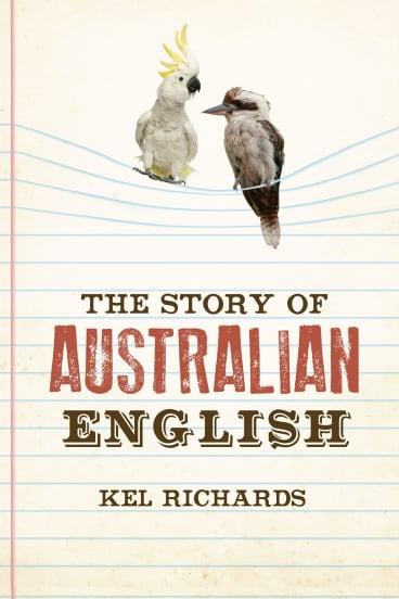 The Story of Australian English, by Kel Richards.