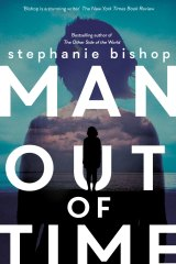 Stephanie Bishop's Man Out of Time is a complex, ambitious and moving novel.