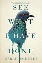 <I>See What I Have Done</i> by Sarah Schmidt.
