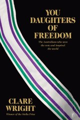 You Daughters of Freedom by Clare Wright.