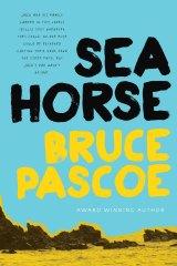 <i>Seahorse</i>, by Bruce Pascoe,
