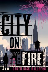 <i>City on Fire</i>, by Garth Risk Hallberg.