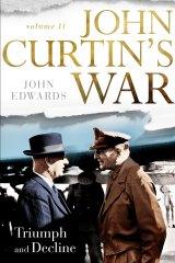 John Curtin's War. Vol II: Triumph and Decline. By John Edwards.