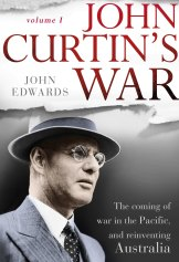 <i>John Curtin's War: The coming of war in the Pacific, and reinventing Australia</i>, by John Edwards.