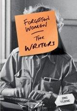 Forgotten Women: The Writers. By Zing Tsjeng.