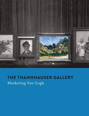 The Thannhauser Gallery: Marketing Van Gogh. Eds., Stefan Koldehoff & Chris Stolwijk.