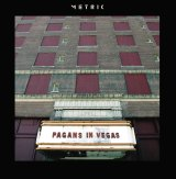 Metric's latest album <I>Pagans in Vegas</i> embraces pure pop with a melancholy aftertaste.