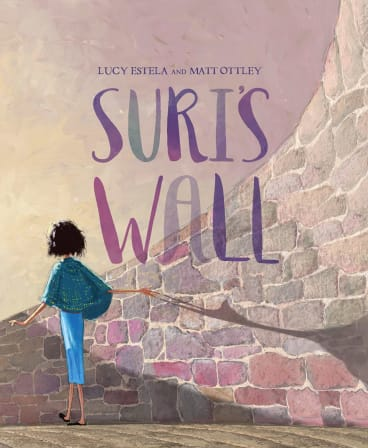 Suri's Wall (Penguin, $24.99) by Lucy Estela and Matt Ottley