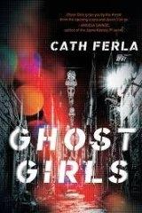 Ghost Girls. By Cath Ferla.  Echo.  $29.99.