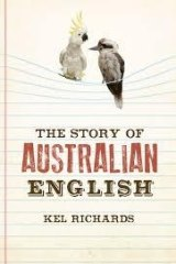 Aussie English is being taken seriously, argues Kel Richards, author of  The Story of Australian English.