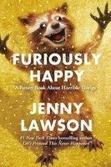 <i>Furiously Happy</i>, by Jenny Lawson.