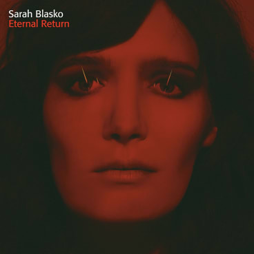 Sarah Blasko's <i>Eternal Return</i>.