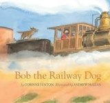 Bob the Railway Dog by Corinne Fenton and Andrew McLean.