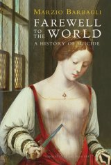 <i>Farewell to the World: A History of Suicide,</i> by Marzio Barbagli.