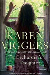 The Orchardist's Daughter by Karen Viggers.