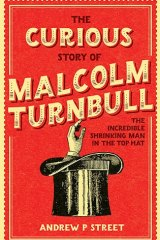 <i>The Curious Story of Malcolm Turnbull</i>, by Andrew P. Street.