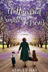 A Hundred Small Lessons by Ashley Hay.