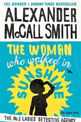 The Woman who Walked in Sunshine, by Alexander McCall Smith.