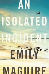 <i>An Isolated Incident</i>, by Emily Maguire.