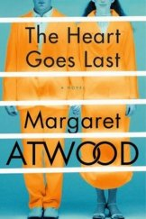 <i>The Heart Goes Last</i> by Margaret Atwood.