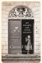 <i>My Hearts Are Your Hearts</i>, by Carmel Bird.