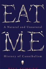 Eat Me: A Natural and Unnatural History of Cannibalism, by Bill Schutt.