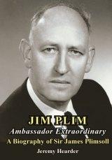 <i>Jim Plim: Ambassador Extraordinary. A Biography of Sir James Plimsoll </i>by Jeremy Hearder