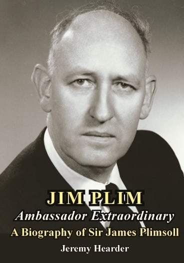 <i>Jim Plim: Ambassador Extraordinary. A Biography of Sir James Plimsoll </i>by Jeremy Hearder