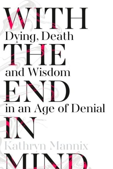 With the End in Mind, by Kathryn Mannix.