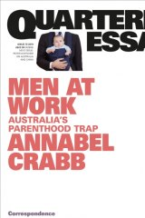 Quarterly Essay: <i>Men At Work</i> by Annabel Crabb.