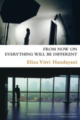 From Now On Everything Will Be Different, by Eliza Vitri Handayani.
