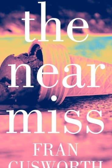 <i>The Near Miss</i>, by Fran Cusworth.