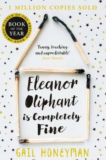 Eleanor Oliphant is Completely Fine by Gail Honeyman.