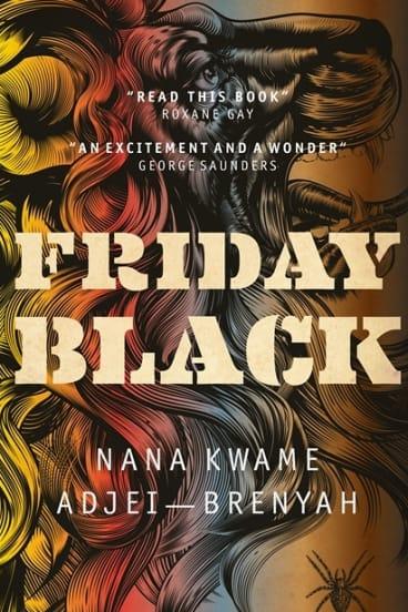 Friday Black by Nana Kwame Adjei-Brenyah.