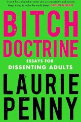 Bitch Doctrine, by Laurie Penny.