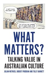 What Matters? Talking Value in Australian Culture is out through Monash University Press.