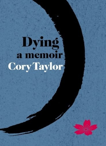 <i>Dying: A Memoir</i>, by Cory Taylor.