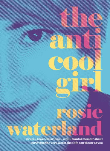 <i>The Anti Cool Girl</i>, by Rosie Waterland