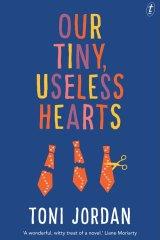 <i>Our Tiny, Useless Hearts</i> by Toni Jordan.