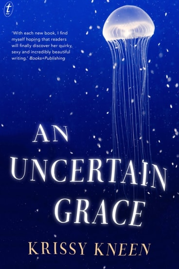 An Uncertain Grace by Krissy Kneen.