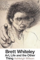 <i>Brett Whiteley: Art, Life and the Other Thing</i>, by Ashleigh Wilson.