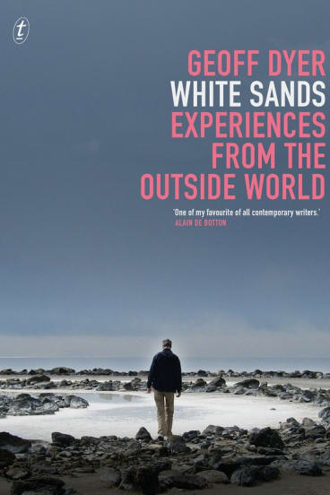 <i>White Sands</i> by Geoff Dyer. One of the charms of this collection of travel writing is Dyer's engrossing approach to boredom and disappointment.